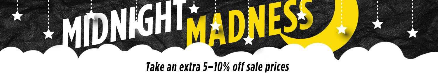 Midnight Madness take an extra 5-10% off