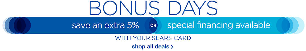 Bonus Days! Save an extra 5% or special financing available