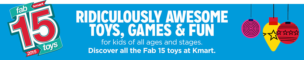 Ridiculously awesome toys, games and fun for kids of all ages and stages. Discover the Fab 15 at Kmart.