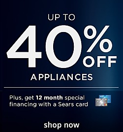 Up to 40% off Appliances, Plus get 12 month special financing with a Sears card