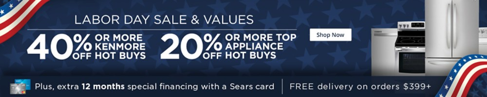 Labor Day Sale & Values ! 40% off or more Kenmore Hot Buys.  20% off or more top appliance brand hot buys