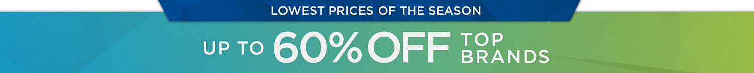 Lowest Prices of the Season up to 60% off Top brands