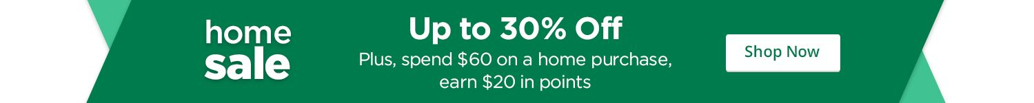 Home Sale up to 30% off Home & members get $20 in points on a min $60 purchase in Home