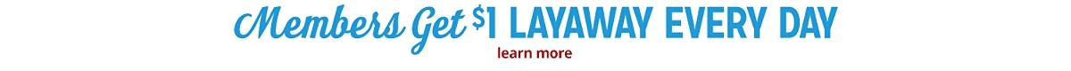 Members Get $1 layaway everyday for members | Learn More