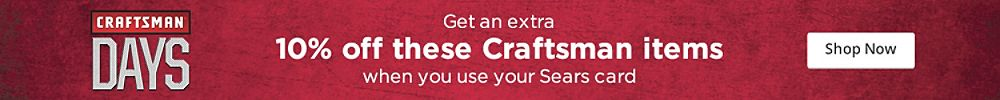 Get an extra 10% off these Craftsman items when you use your Sears cards Shop Now