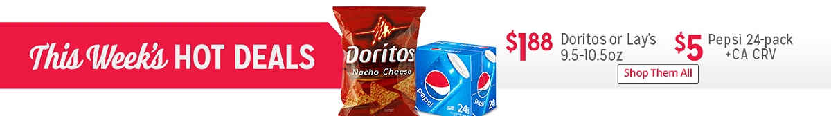 This Week's HOT DEALS | $1.88 Doritos or Lays 9.5-10.5oz | $5 Pepsi 24 Pack | Shop Them All