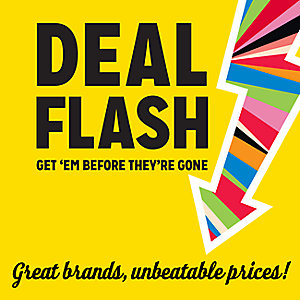DEAL FLASH |  GET 'EM BEFORE THEY'RE GONE | Great brands, unbeatable prices!