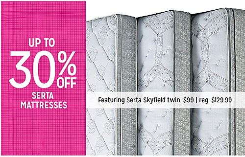 UP TO 30% OFF  SERTA MATTRESSES | Featuring Serta Skyfield twin $99 | reg. $129.99