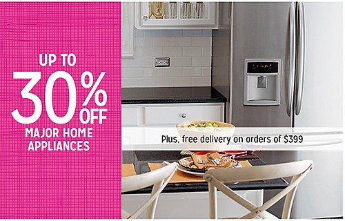 UP TO 30% OFF MAJOR HOME APPLIANCES | Plus, free delivery on orders of $399