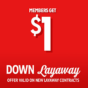 Members get $1 Down Layaway Offer Valid on New Layaway Contracts