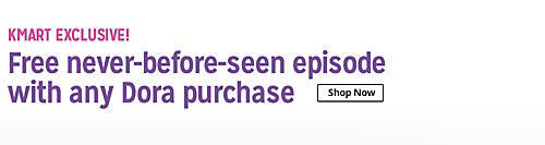 Kmart Exclusive! | Free never-before-seen episode with any Dora purchase | Shop Now