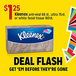$1.25 Kleenex anti-viral 68 ct.,  ultra75 ct. or white facial tissue 160 ct. | DEAL FLASH GET 'EM BEFORE THEY'RE GONE