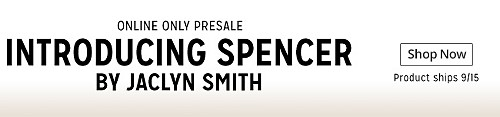 EARN $5 in points when you spend $20 on Spencer by Jaclyn Smith | ONLINE ONLY PRESALE | INTRODUCING SPENCER BY JACLYN SMITH | Shop Now | Product ships 9/15