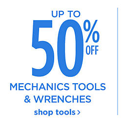 UP to 50% off Mechanic Tools and Wrenches Shop Tools