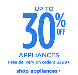 Up to 30% off Appliances Free Delivery on orders $399+ Shop Appliances