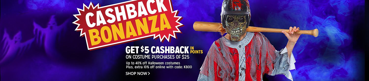 CASHBACK BONANZA   GET $5 CASHBACK IN POINTS ON COSTUME PURCHASE OF $25   UP TO 40% OFF HALLOWEEN COSTUMES   Plus, exta 10% off with online code: KBOO   Shop Now