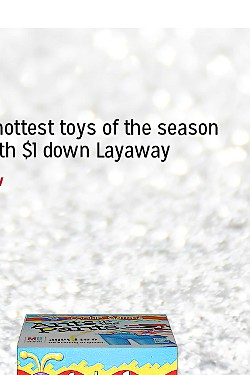 MEMBERS GET $1 DOWN Layaway | Get the hottest toys of the season today with $1 Layaway | shop now