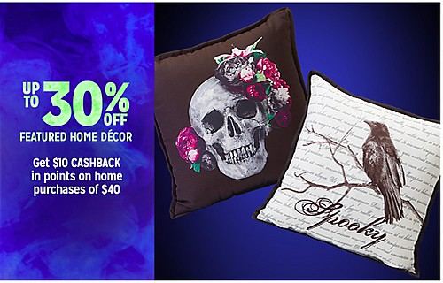 UP TO 30% OFF FEATURED HOME DÉCOR | Get $10 CASHBACK IN POINTS oh home purchases of $40