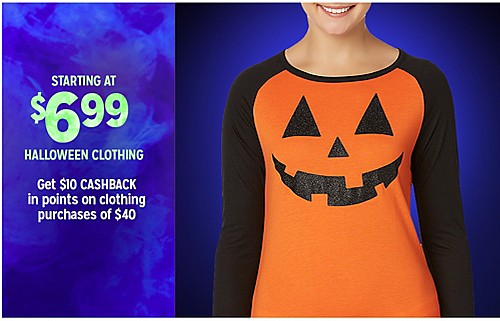 STARTING AT $6.99 HALLOWEEN CLOTHING | Get $10 CASHBACK IN POINTS on clothing purchases of $40