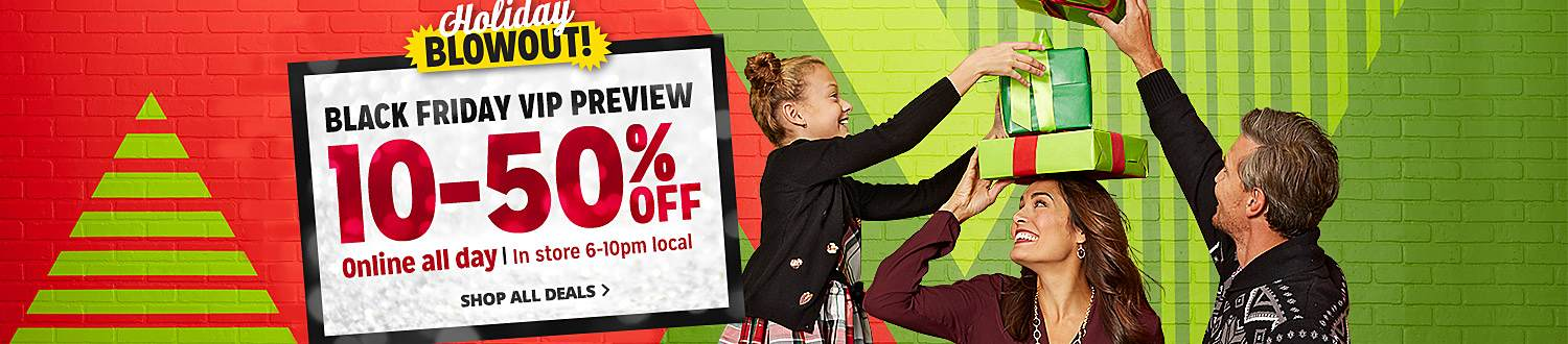 Holiday Blowout | Black Friday VIP Preivew 10-50% off Online all day | In store 6-10pm local | Shop All Deals
