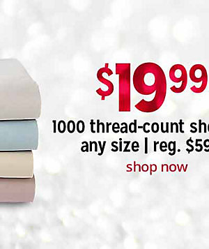 $19.99 1000-thread count sheet set, any size   reg. $59.99   shop now
