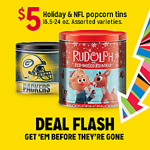 DEAL FLASH | $5 Holiday & NFL popcorn tins 18.5-24 oz. Assorted varieties  | GET 'EM BEFRORE THEY'RE GONE