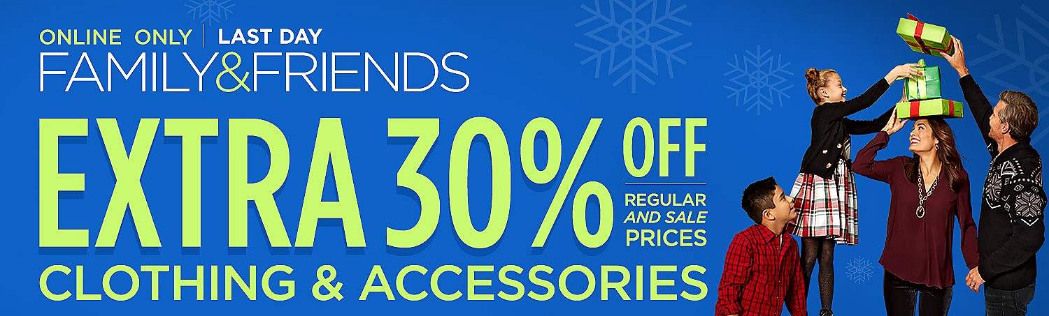 Family & Friends  |  Online Only Ends Tuesday, Dec 12 11:59PM CST | Up to 30% off clothing and accessories regular and sale prices