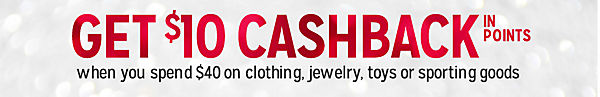 GET $10 CASHBACK IN POINTS | when you spend $40 on clothing, jewelry, toys or sporting goods