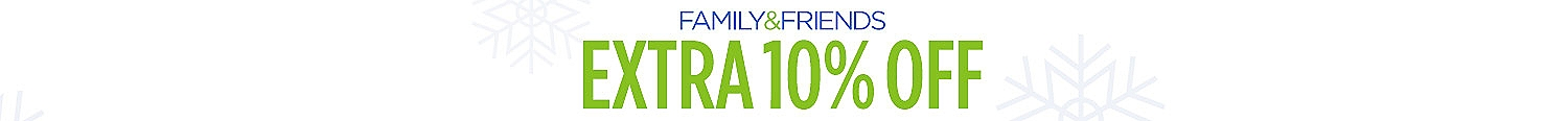 Family and Friends Extra 10% Off