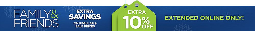 Family & Friends! Extra 10% off