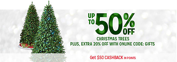UP TO 50% OFF TREES | plus, online only Extra 20% off w/ code: GIFTS  + $50 CASHBACK IN POINTS