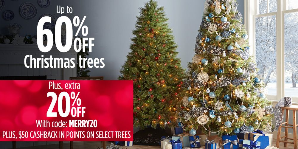 UP TO 60% OFF CHRISTMAS TREES + EXTRA 20% OFF W/ CODE: MERRY20 + $50 CASHBACK IN POINTS