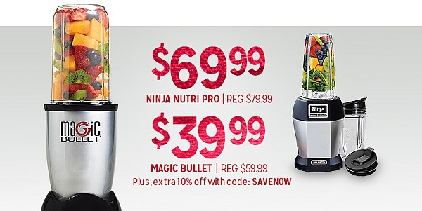 $69.99 NINJA NUTRI PRO, REG $79.99 | #39.99 MAGIC BULLET, REG $59.99 | Plus, extra 10% off with code: SAVENOW