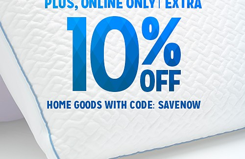 WHITE SALE | Plus, Online Only Extra 10% off Home Goods with code: SAVENOW