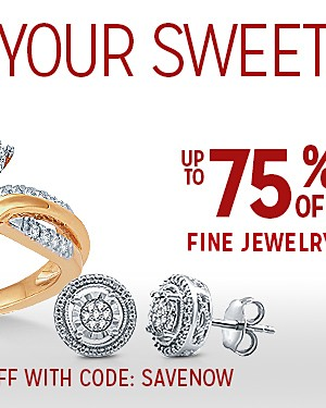 TREAT YOUR SWEETHEART | UPT TO 75% OFF* FINE JEWELRY | PLUS EXTRA 15% OFF WITH CODE: SAVENOW