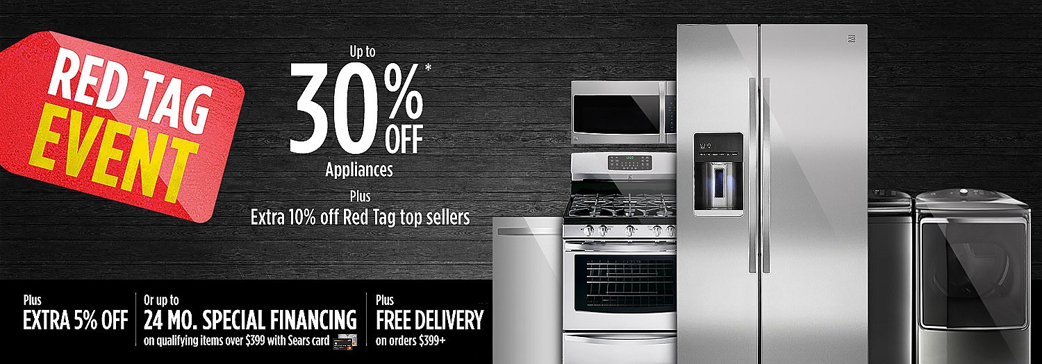 RED TAG EVENT | Up to 30% off Appliances  |  Plus, extra 10% off off Red Tag top sellers | Plus, EXTRA 5% OFF or | up to 24 MONTH SPECIAL FINANCING on qualifying items over $399 with Sears card | Plus FREE DELIVERY on orders $399 or more