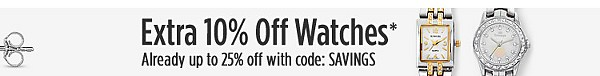 Extra 10% Off Watches* Already Up to 25% Off with code: SAVINGS