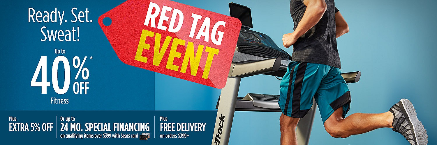 RED TAG EVENT | Ready. Set. Sweat! Up to 40% off Fitness | Plus EXTRA 5% OFF | Or up to 24 MONTH SPECIAL FINANCING on qualifying items over $399 with Sears card | Plus FREE DELIVERY on orders $399 or more