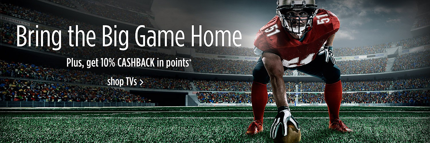Bring the Big Game Home | Plus, get 10% CASBACK in points*
