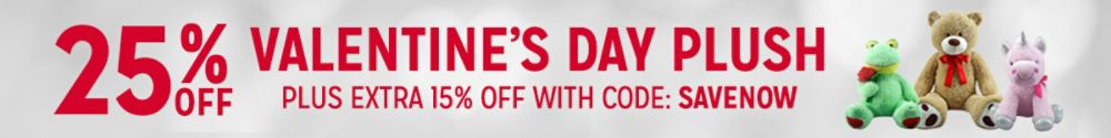 25% OFF VALENTINE'S DAY PLUSH PLUS EXTRA 15% OFF WITH CODE: SAVENOW