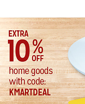 Extra 10% off home goods with code: KMARTDEAL