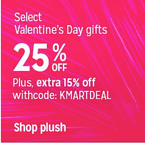 Select Valentine's Day gifts 25% off Valentine's Day | Plus, extra 15% off with code: KMARTDEAL | Shop plush
