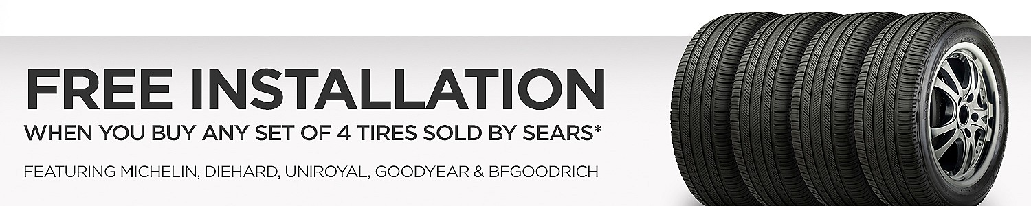 Free Installation when you buy any set of 4 tires sold by Sears