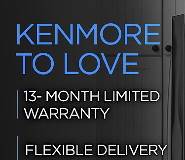 Kenmore to Love 13 month limited warranty| Delivery | Service and Assistance| Lifeimte Parts Limited Warranty | Up to 30% off Appliances - Plus Extra 5% off or up to 12 months financing on qualifying items of $399 or more
