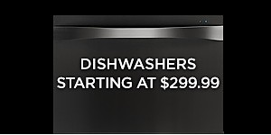 Shop Dishwashers starting at $299.99