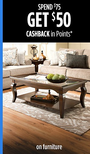 Spend $75 Get $50 CASHBACK in Points on Furniture