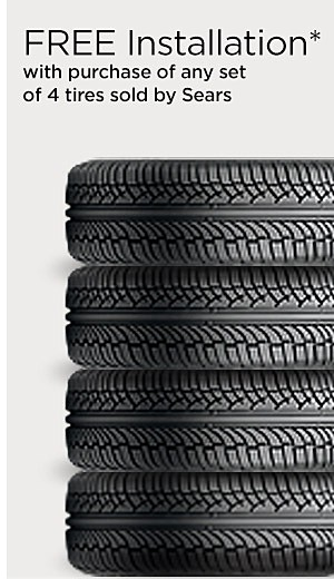 FREE installation with purchase of any set of 4 tires sold by Sears