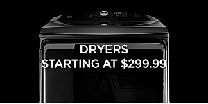 Dryers starting at $299.99
