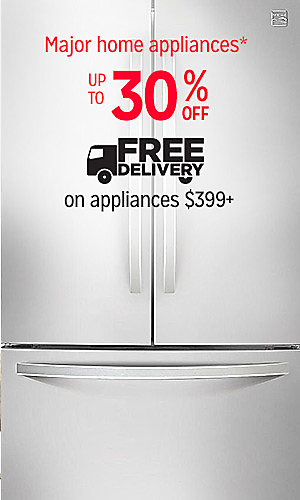 Major home appliances up to 30% off | Plus, free delivery on appliances $399 or more