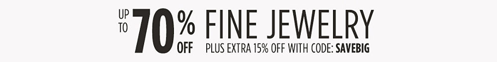 Up to 70% off in fine jewelry + extra 15% off with code:  SAVEBIG